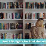 7 Best LED Lights For Bookshelves (New Arrival !!!)
