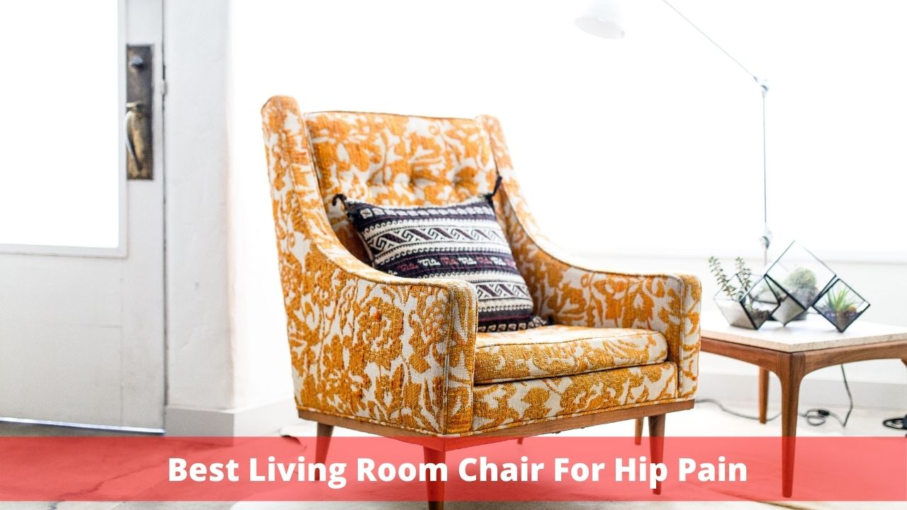 Best Living Room Chairs For Hip Pain