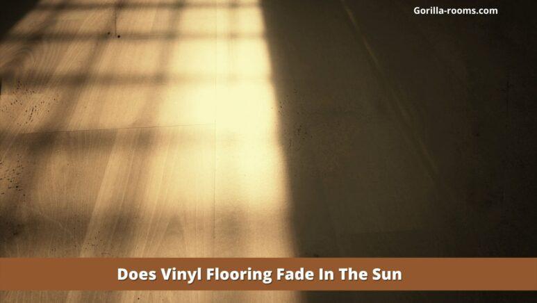 Does Vinyl Flooring Fade In The Sun