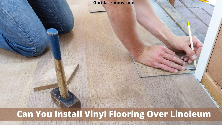 Can You Install Vinyl Flooring Over Linoleum