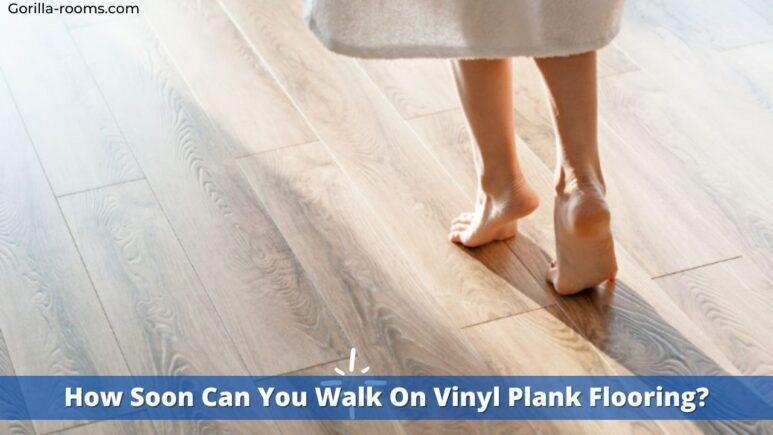 How soon can you walk on vinyl plank flooring