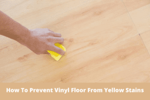 How To Prevent Vinyl Floor From Yellow Stains